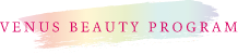 VENUS BEAUTY PROGRAM
